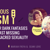Conscious BDSM – Why Your Dark Fantasies Are the Last Missing Piece of Sacred Sexuality