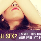 Painful Sex: 6 Simple Tips That'll Turn Your Pain Into Pleasure