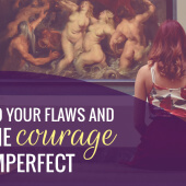 Say Yes to Your Flaws and Have the Courage to Be Imperfect