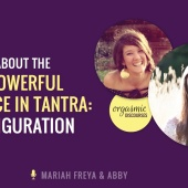 Learning About the Most Powerful Practice in Tantra: Transfiguration